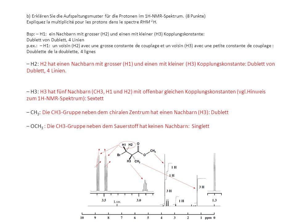 b) Erklären Sie die Aufspaltungsmuster für die Protonen im 1H-NMR-Spektrum. (8 Punkte) Expliquez la multiplicité pour les protons dans le spectre RHM