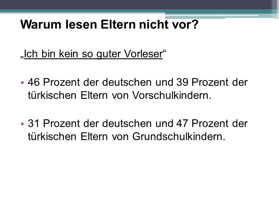"""Warum lesen Eltern nicht vor? """"Ich bin kein so guter Vorleser"""" 46 Prozent der deutschen und 39 Prozent der türkischen Eltern von Vorschulkindern. 31 P"""