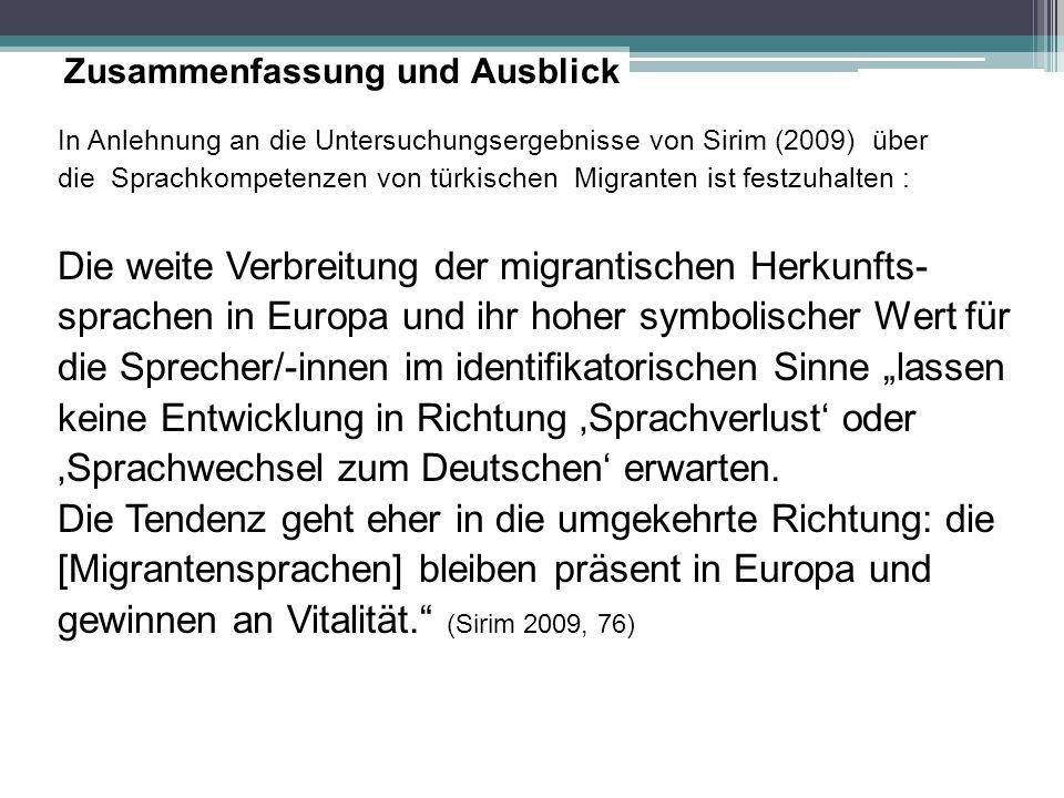 In Anlehnung an die Untersuchungsergebnisse von Sirim (2009) über die Sprachkompetenzen von türkischen Migranten ist festzuhalten : Die weite Verbreit