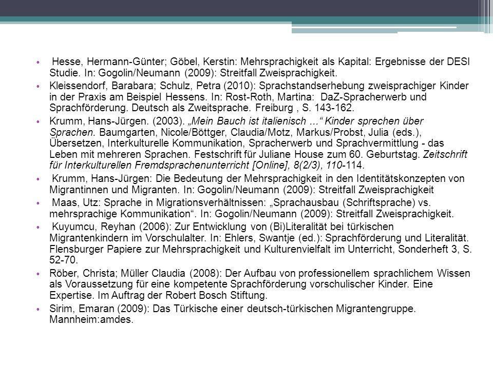 Hesse, Hermann-Günter; Göbel, Kerstin: Mehrsprachigkeit als Kapital: Ergebnisse der DESI Studie. In: Gogolin/Neumann (2009): Streitfall Zweisprachigke