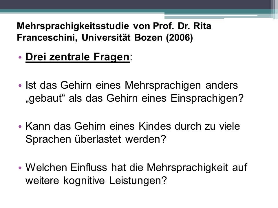 """Mehrsprachigkeitsstudie von Prof. Dr. Rita Franceschini, Universität Bozen (2006) Drei zentrale Fragen: Ist das Gehirn eines Mehrsprachigen anders """"ge"""
