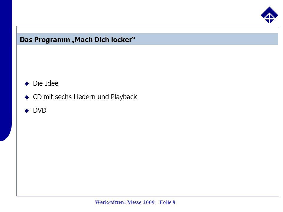 """Werkstätten: Messe 2009 Folie 8  Die Idee  CD mit sechs Liedern und Playback  DVD Das Programm """"Mach Dich locker"""