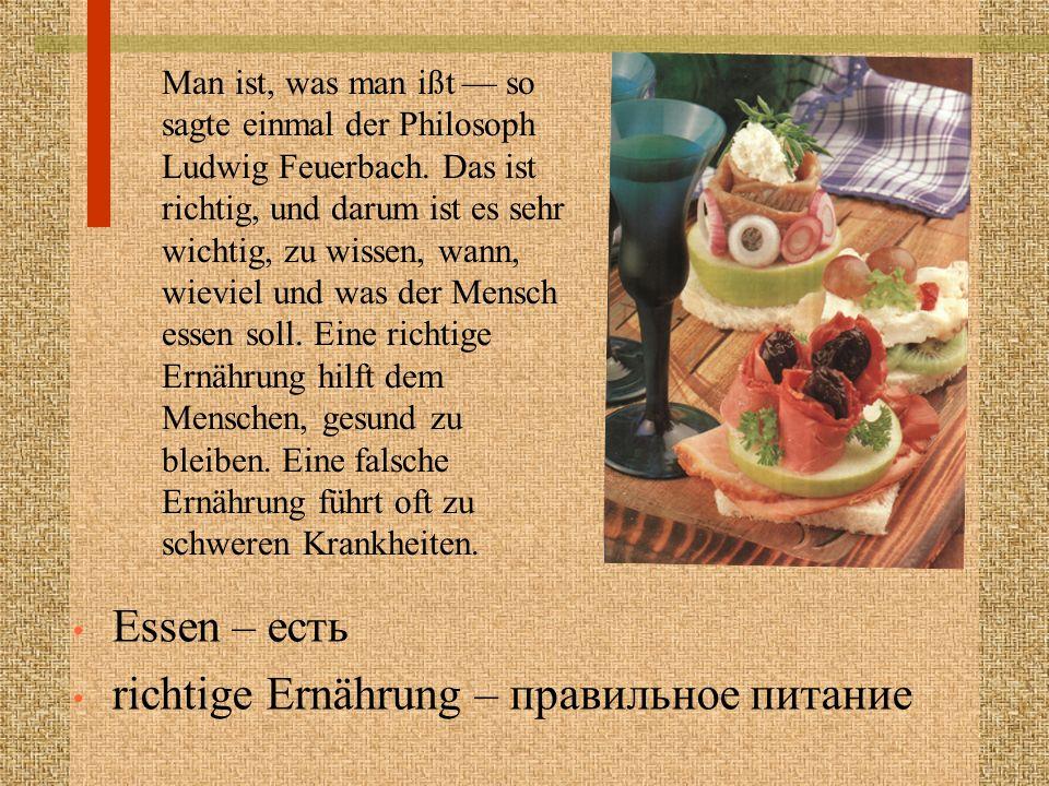 Man ist, was man ißt — so sagte einmal der Philosoph Ludwig Feuerbach. Das ist richtig, und darum ist es sehr wichtig, zu wissen, wann, wieviel und wa
