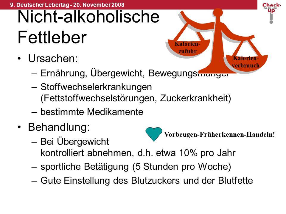 9. Deutscher Lebertag - 20. November 2008 Nicht-alkoholische Fettleber Ursachen: –Ernährung, Übergewicht, Bewegungsmangel –Stoffwechselerkrankungen (F