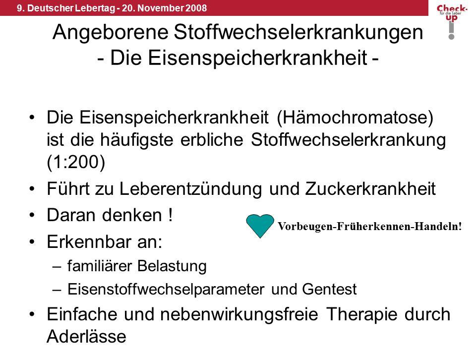 9. Deutscher Lebertag - 20. November 2008 Angeborene Stoffwechselerkrankungen - Die Eisenspeicherkrankheit - Die Eisenspeicherkrankheit (Hämochromatos