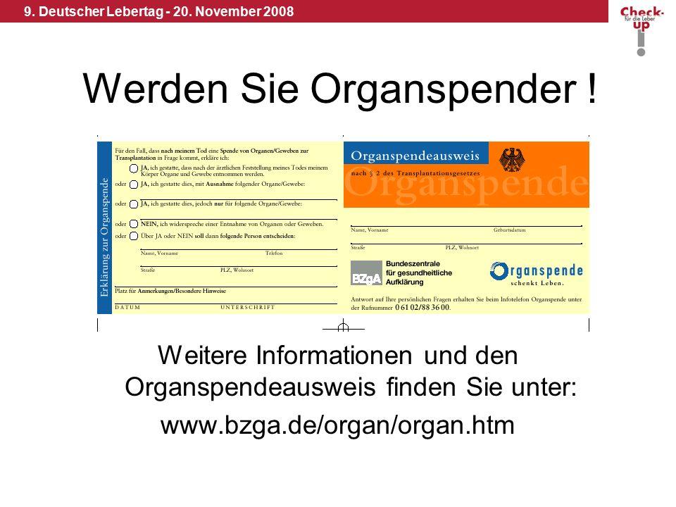 9. Deutscher Lebertag - 20. November 2008 Werden Sie Organspender ! Weitere Informationen und den Organspendeausweis finden Sie unter: www.bzga.de/org