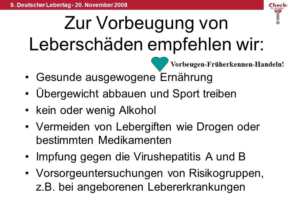9. Deutscher Lebertag - 20. November 2008 Zur Vorbeugung von Leberschäden empfehlen wir: Gesunde ausgewogene Ernährung Übergewicht abbauen und Sport t