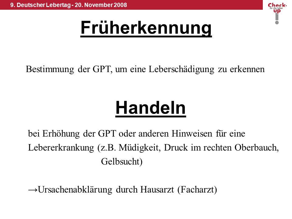 9. Deutscher Lebertag - 20. November 2008 Früherkennung Bestimmung der GPT, um eine Leberschädigung zu erkennen Handeln bei Erhöhung der GPT oder ande