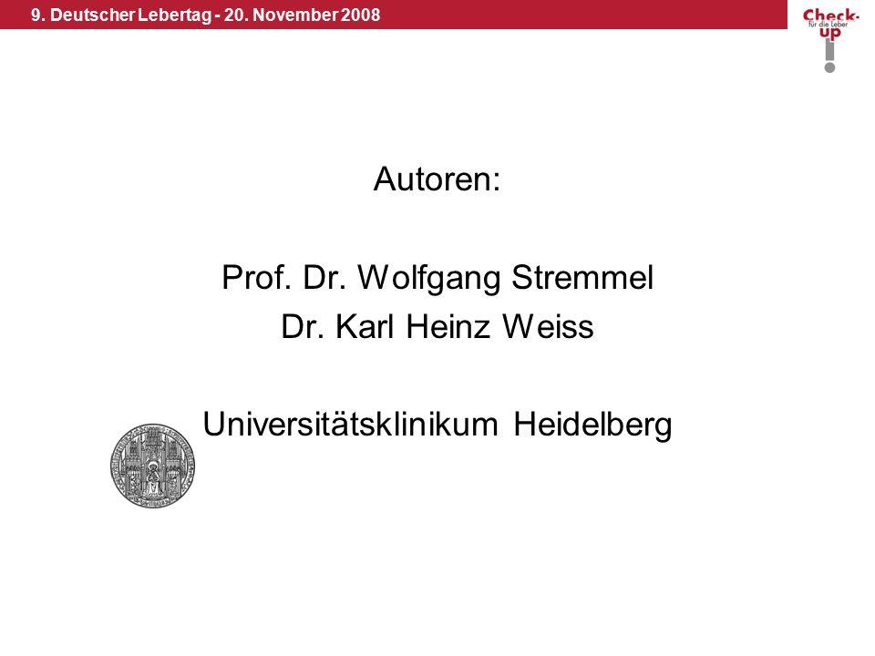 9. Deutscher Lebertag - 20. November 2008 Autoren: Prof. Dr. Wolfgang Stremmel Dr. Karl Heinz Weiss Universitätsklinikum Heidelberg