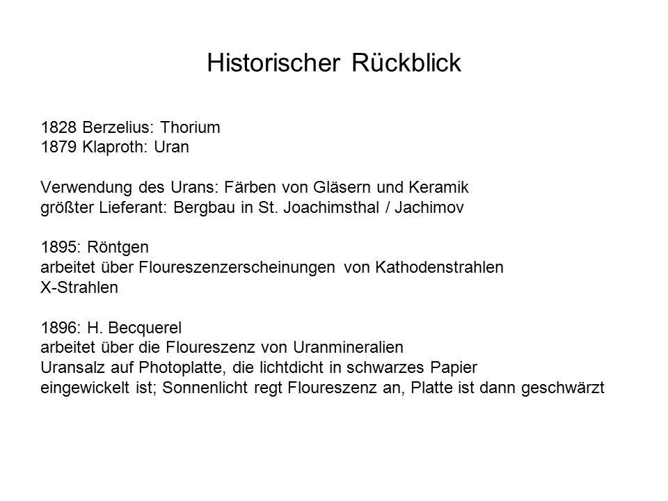 Historischer Rückblick 1828 Berzelius: Thorium 1879 Klaproth: Uran Verwendung des Urans: Färben von Gläsern und Keramik größter Lieferant: Bergbau in St.