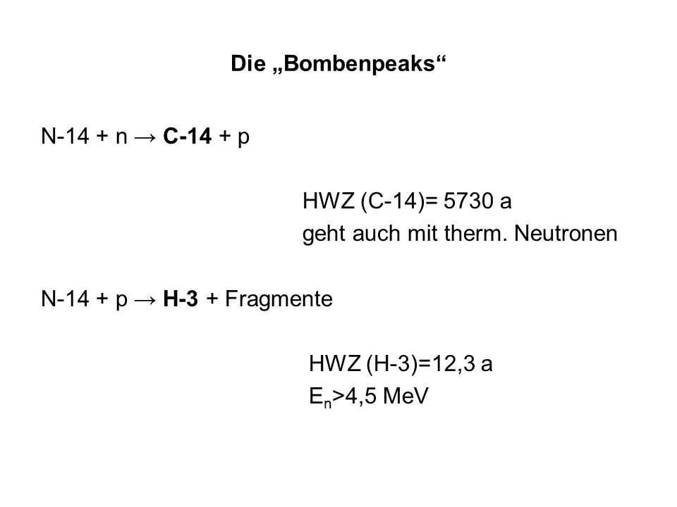 """Die """"Bombenpeaks N-14 + n → C-14 + p HWZ (C-14)= 5730 a geht auch mit therm."""