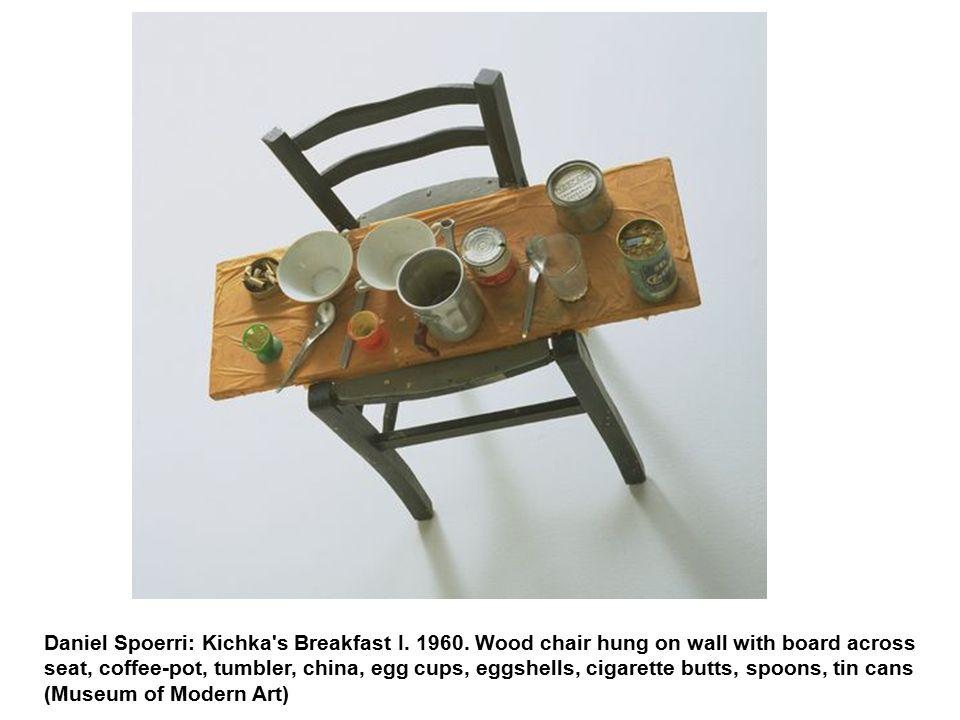 Daniel Spoerri: Kichka's Breakfast I. 1960. Wood chair hung on wall with board across seat, coffee-pot, tumbler, china, egg cups, eggshells, cigarette