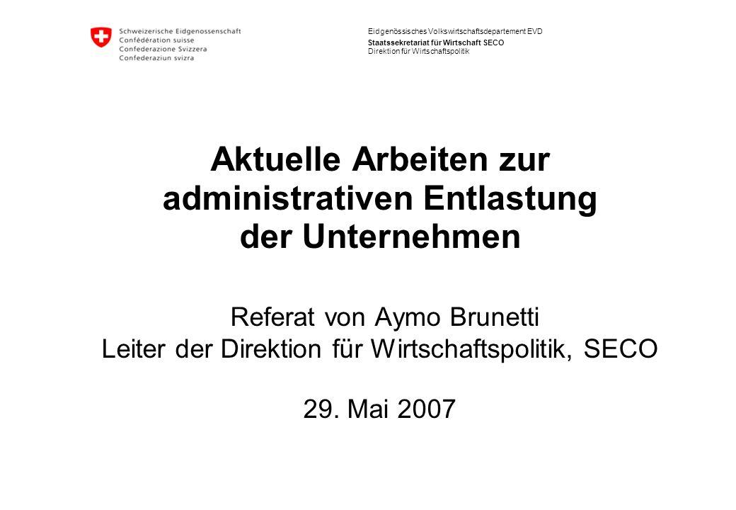 Aktuelle Arbeiten zur administrativen Entlastung der Unternehmen EVD/SECO/Direktion für Wirtschaftspolitik – Aymo Brunetti 2 Aufbau 1.Die Schweiz im internationalen Vergleich 2.Das Massnahmenpaket zur administrativen Entlastung 3.Konkrete Beispiele 4.Herausforderungen