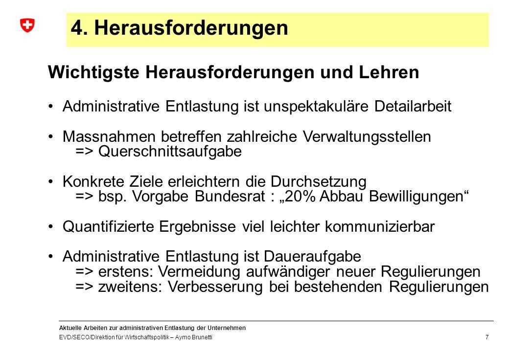 Aktuelle Arbeiten zur administrativen Entlastung der Unternehmen EVD/SECO/Direktion für Wirtschaftspolitik – Aymo Brunetti 8 4.