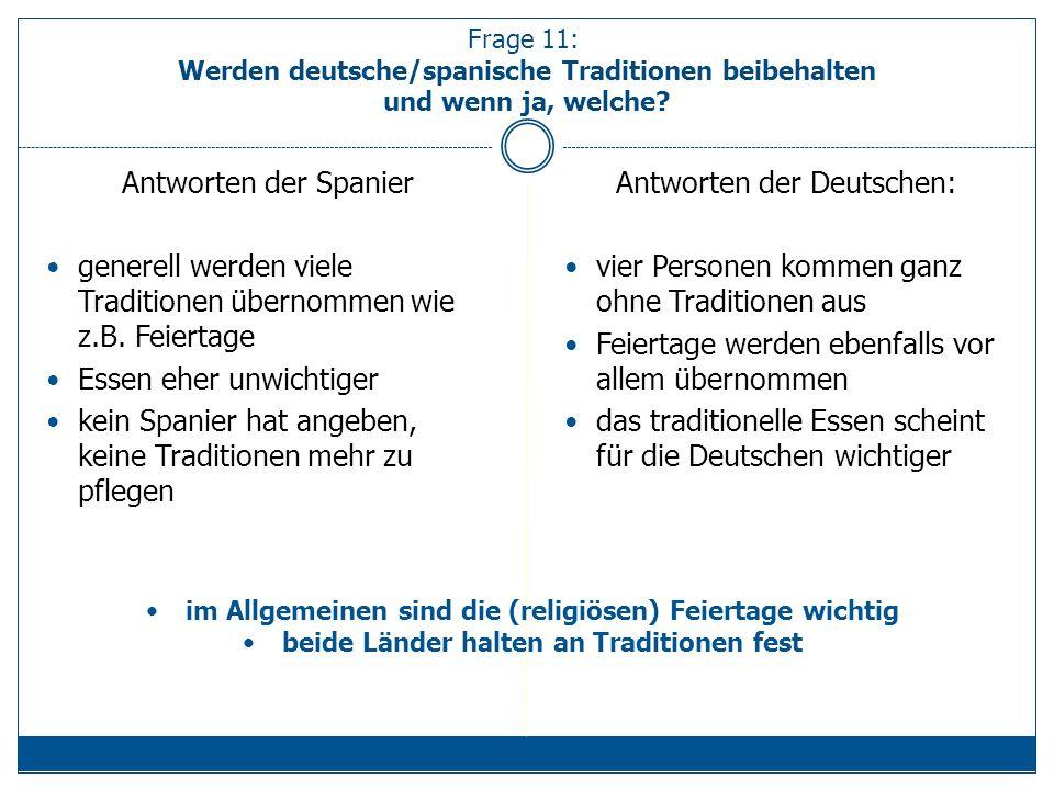 Frage 11: Werden deutsche/spanische Traditionen beibehalten und wenn ja, welche.