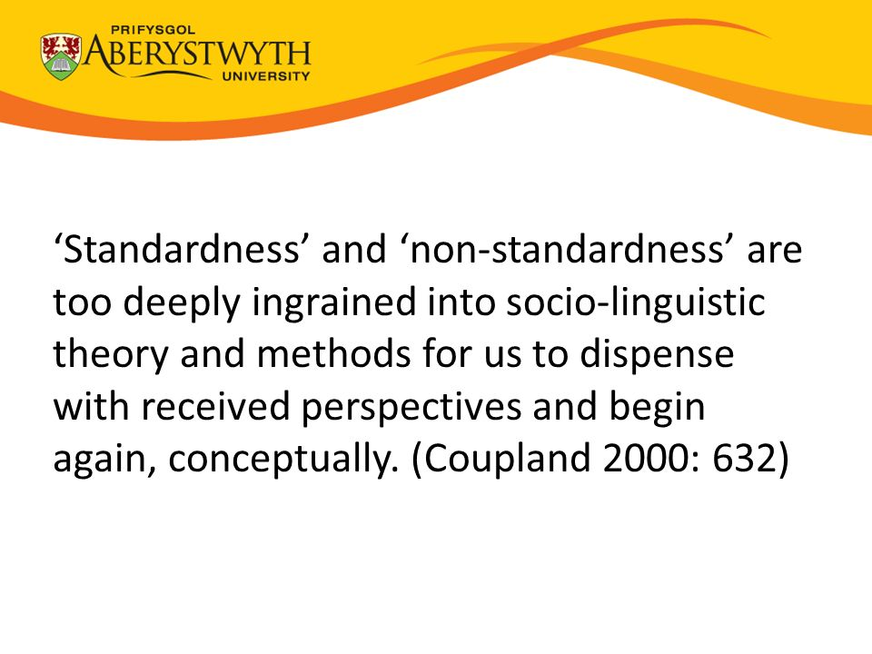 'Standardness' and 'non-standardness' are too deeply ingrained into socio-linguistic theory and methods for us to dispense with received perspectives and begin again, conceptually.