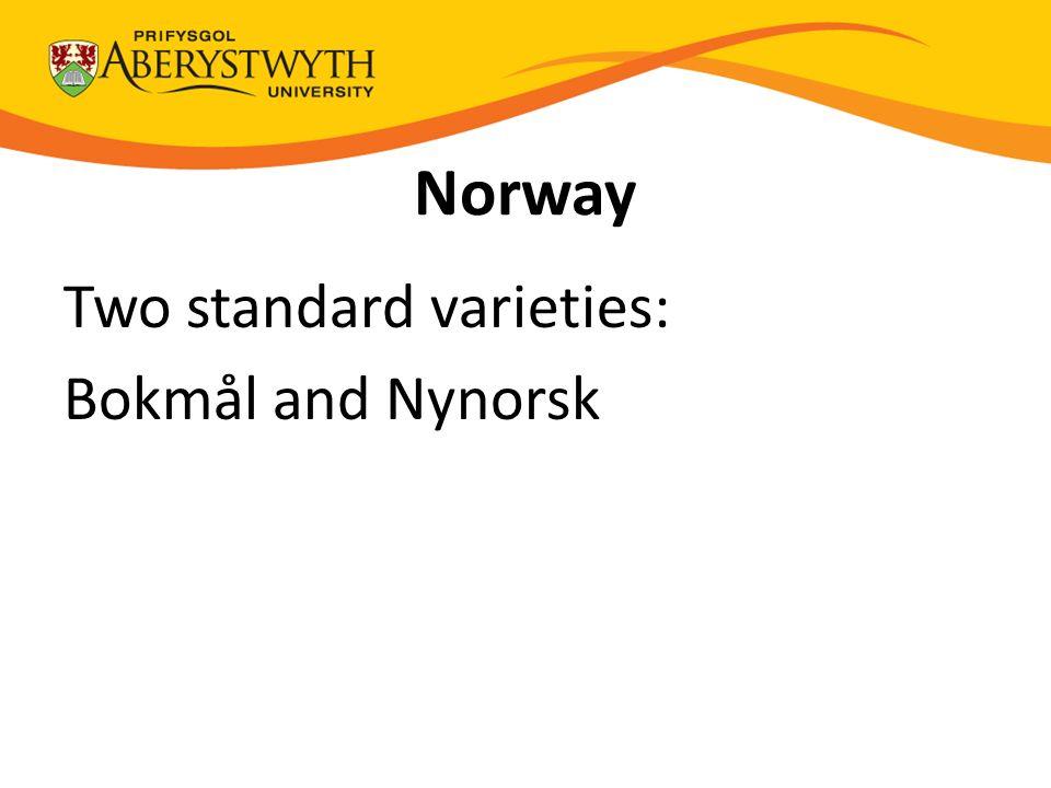 Norway Two standard varieties: Bokmål and Nynorsk