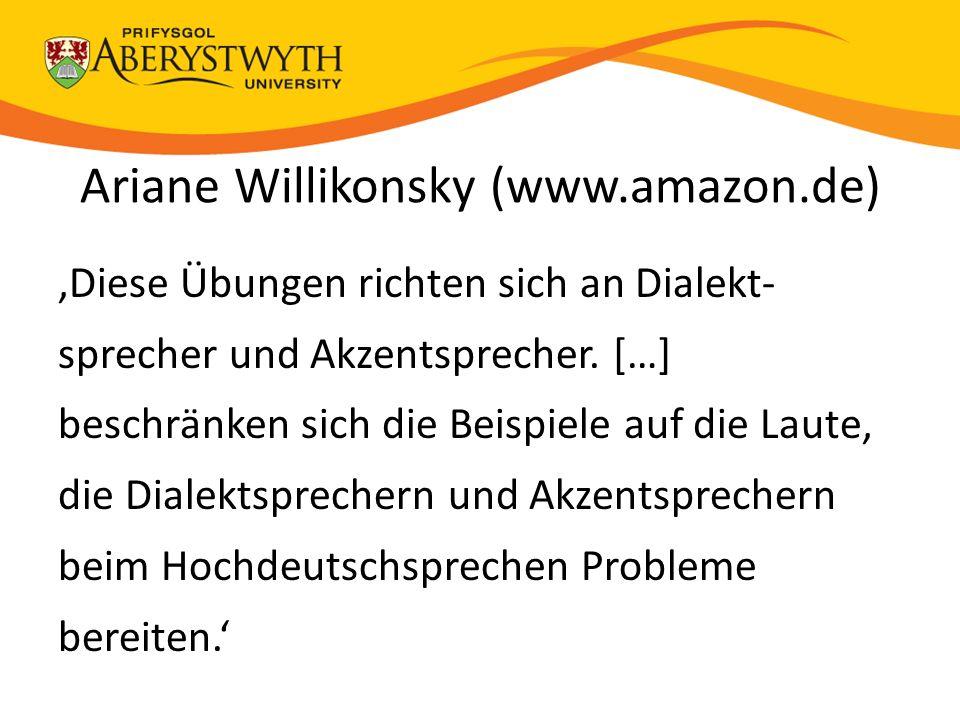 Ariane Willikonsky (www.amazon.de) 'Diese Übungen richten sich an Dialekt- sprecher und Akzentsprecher.