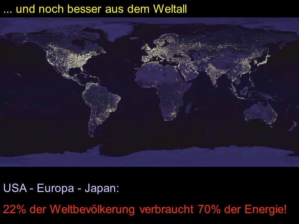 USA - Europa - Japan: 22% der Weltbevölkerung verbraucht 70% der Energie!... und noch besser aus dem Weltall