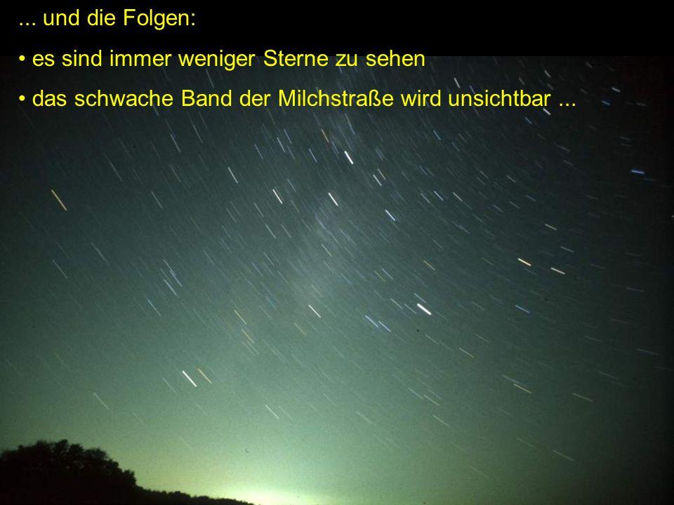 ... und die Folgen: es sind immer weniger Sterne zu sehen das schwache Band der Milchstraße wird unsichtbar...