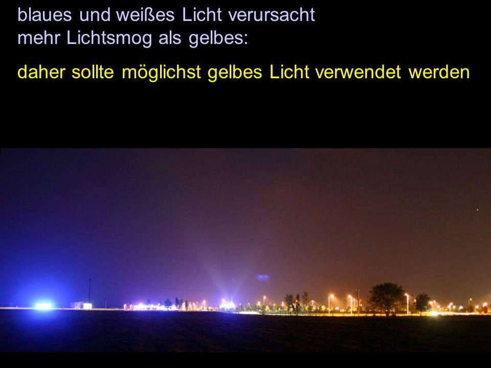 blaues und weißes Licht verursacht mehr Lichtsmog als gelbes: daher sollte möglichst gelbes Licht verwendet werden