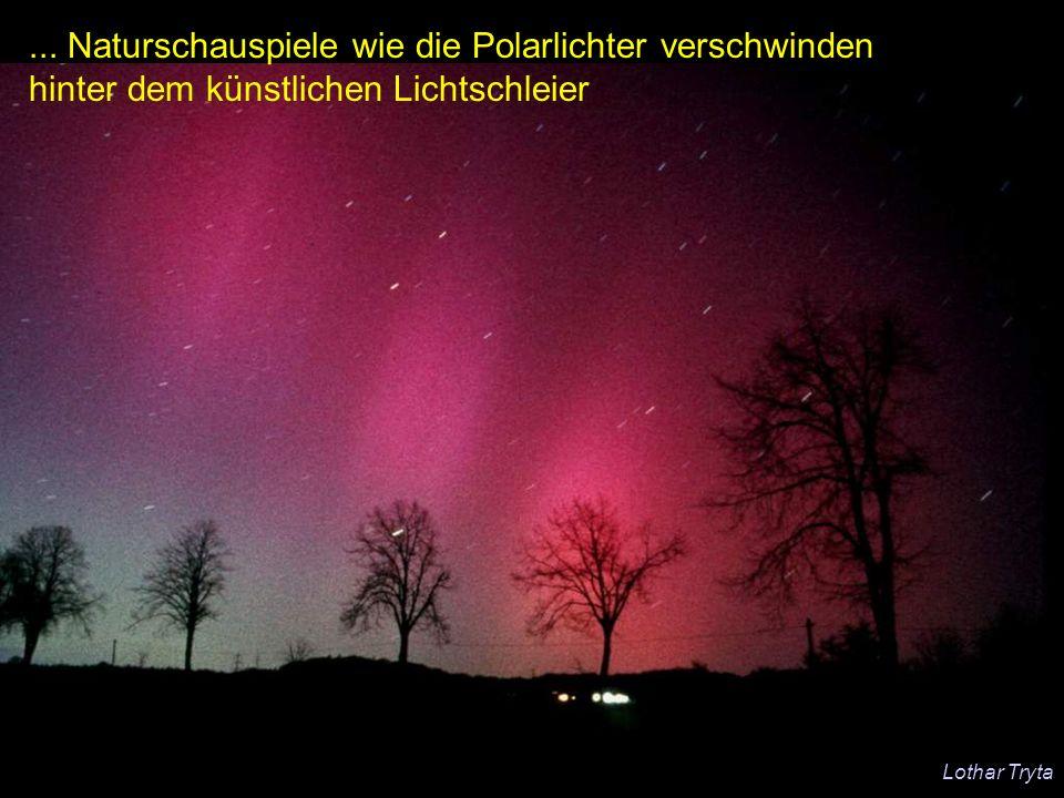 ... Naturschauspiele wie die Polarlichter verschwinden hinter dem künstlichen Lichtschleier Lothar Tryta
