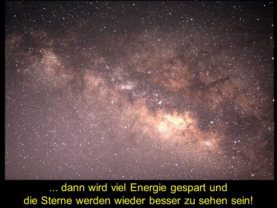 ... dann wird viel Energie gespart und die Sterne werden wieder besser zu sehen sein!