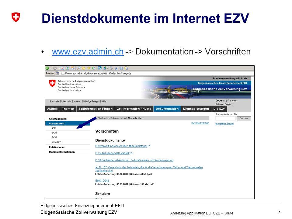 2 Eidgenössisches Finanzdepartement EFD Eidgenössische Zollverwaltung EZV Anleitung Applikation DD, OZD - KoMe Dienstdokumente im Internet EZV www.ezv.admin.ch -> Dokumentation -> Vorschriftenwww.ezv.admin.ch