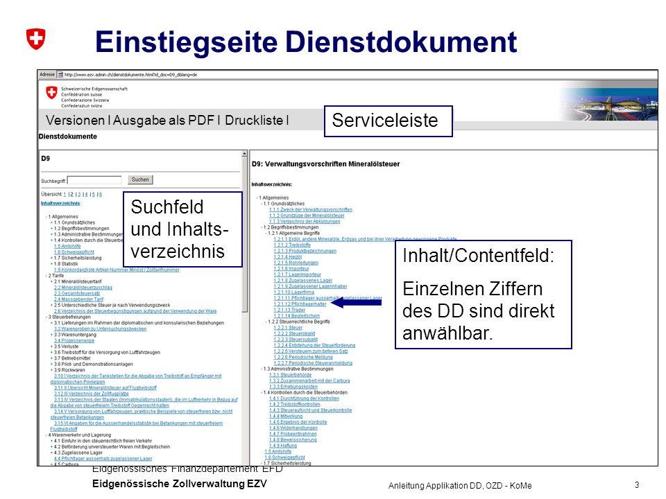 3 Eidgenössisches Finanzdepartement EFD Eidgenössische Zollverwaltung EZV Anleitung Applikation DD, OZD - KoMe Einstiegseite Dienstdokument Inhalt/Contentfeld: Einzelnen Ziffern des DD sind direkt anwählbar.