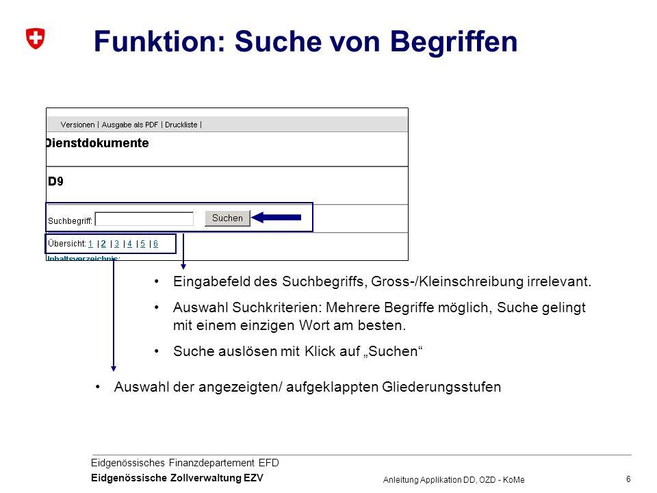6 Eidgenössisches Finanzdepartement EFD Eidgenössische Zollverwaltung EZV Anleitung Applikation DD, OZD - KoMe Funktion: Suche von Begriffen Eingabefe