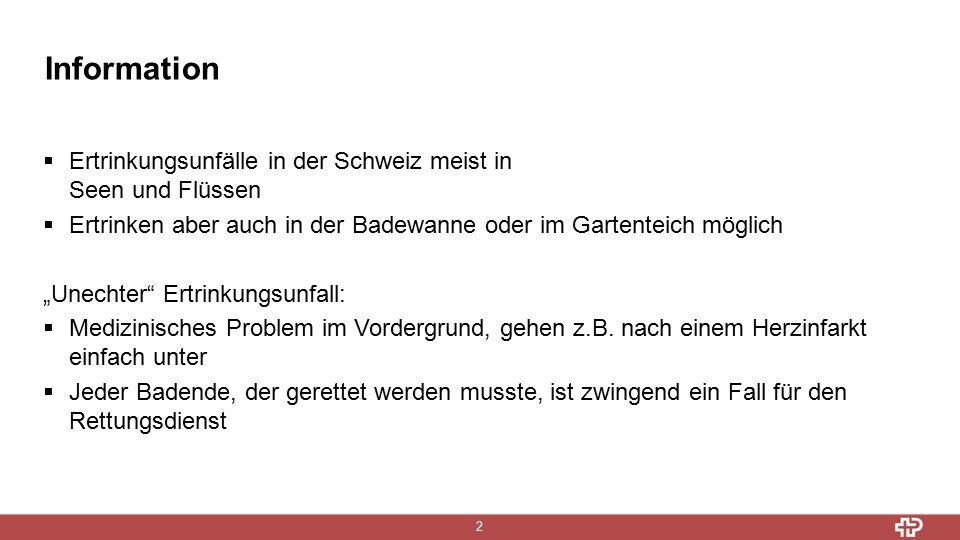 """Information 2  Ertrinkungsunfälle in der Schweiz meist in Seen und Flüssen  Ertrinken aber auch in der Badewanne oder im Gartenteich möglich """"Unechter Ertrinkungsunfall:  Medizinisches Problem im Vordergrund, gehen z.B."""
