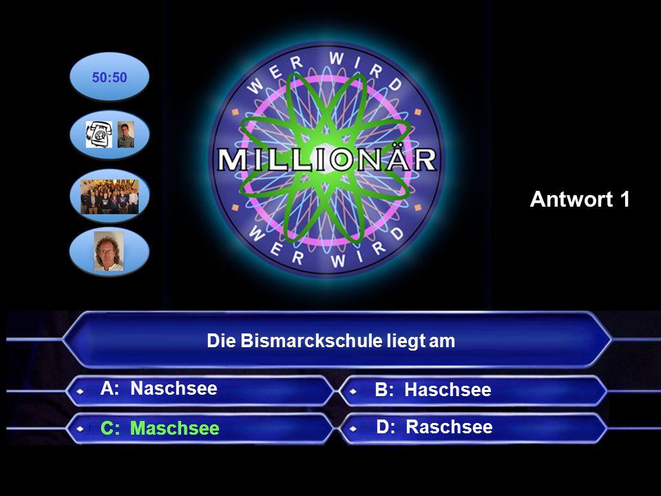 Die Bismarckschule liegt am B: Haschsee C: Maschsee D: Raschsee A: Naschsee Antwort 1 C: Maschsee
