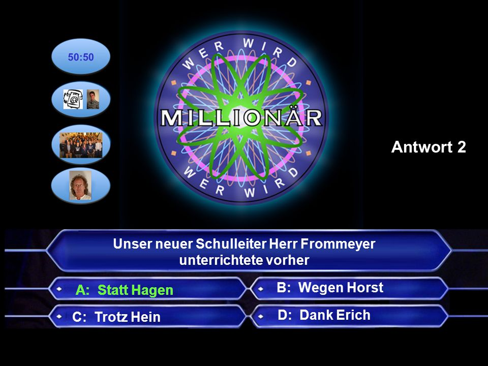 Unser neuer Schulleiter Herr Frommeyer unterrichtete vorher B: Wegen Horst C: Trotz Hein D: Dank Erich Antwort 2 A: Statt Hagen