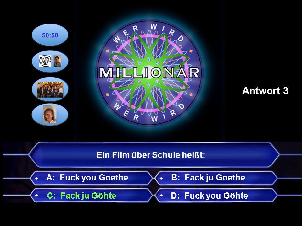Ein Film über Schule heißt: A: Fuck you GoetheB: Fack ju Goethe C: Fack ju GöhteD: Fuck you Göhte Antwort 3 C: Fack ju Göhte