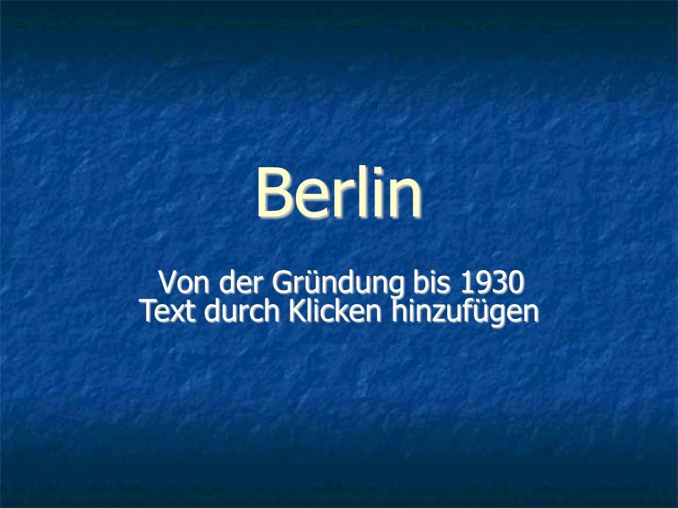 Text durch Klicken hinzufügen Berlin Von der Gründung bis 1930