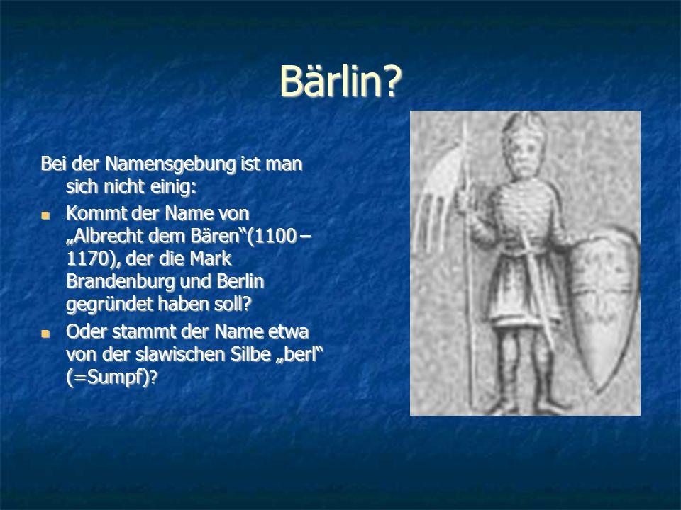 """Bärlin? Bei der Namensgebung ist man sich nicht einig: Kommt der Name von """"Albrecht dem Bären""""(1100 – 1170), der die Mark Brandenburg und Berlin gegrü"""