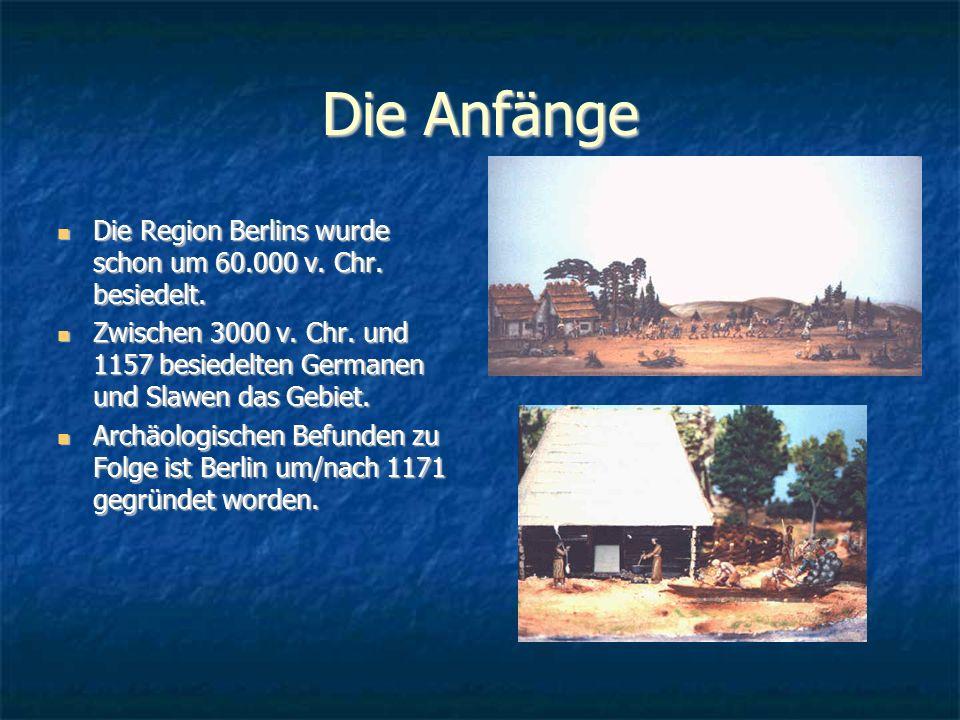 Die Anfänge Die Region Berlins wurde schon um 60.000 v. Chr. besiedelt. Die Region Berlins wurde schon um 60.000 v. Chr. besiedelt. Zwischen 3000 v. C