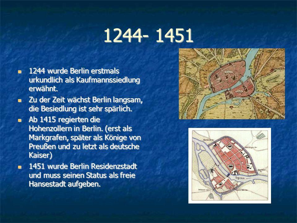 1244- 1451 1244 wurde Berlin erstmals urkundlich als Kaufmannssiedlung erwähnt. 1244 wurde Berlin erstmals urkundlich als Kaufmannssiedlung erwähnt. Z