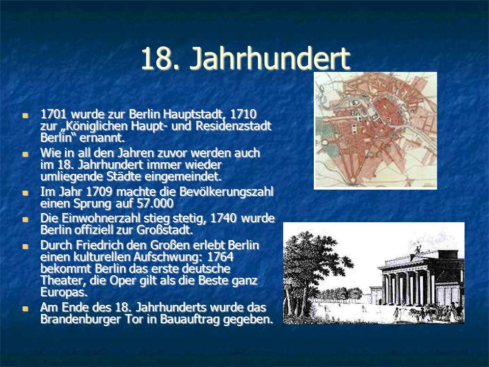 """18. Jahrhundert 1701 wurde zur Berlin Hauptstadt, 1710 zur """"Königlichen Haupt- und Residenzstadt Berlin"""" ernannt. 1701 wurde zur Berlin Hauptstadt, 17"""