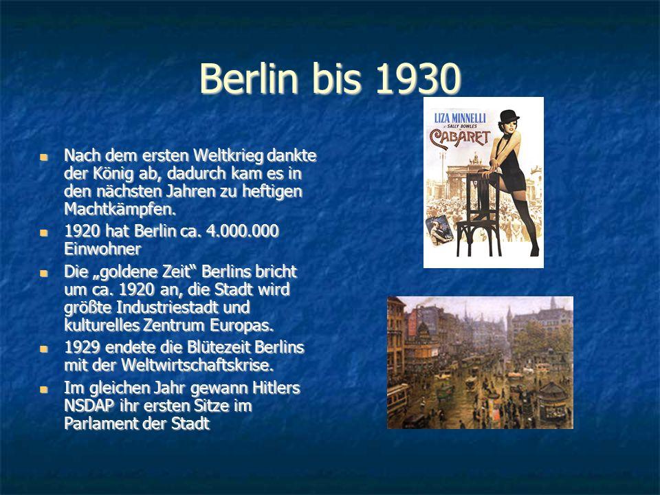 Berlin bis 1930 Nach dem ersten Weltkrieg dankte der König ab, dadurch kam es in den nächsten Jahren zu heftigen Machtkämpfen. Nach dem ersten Weltkri