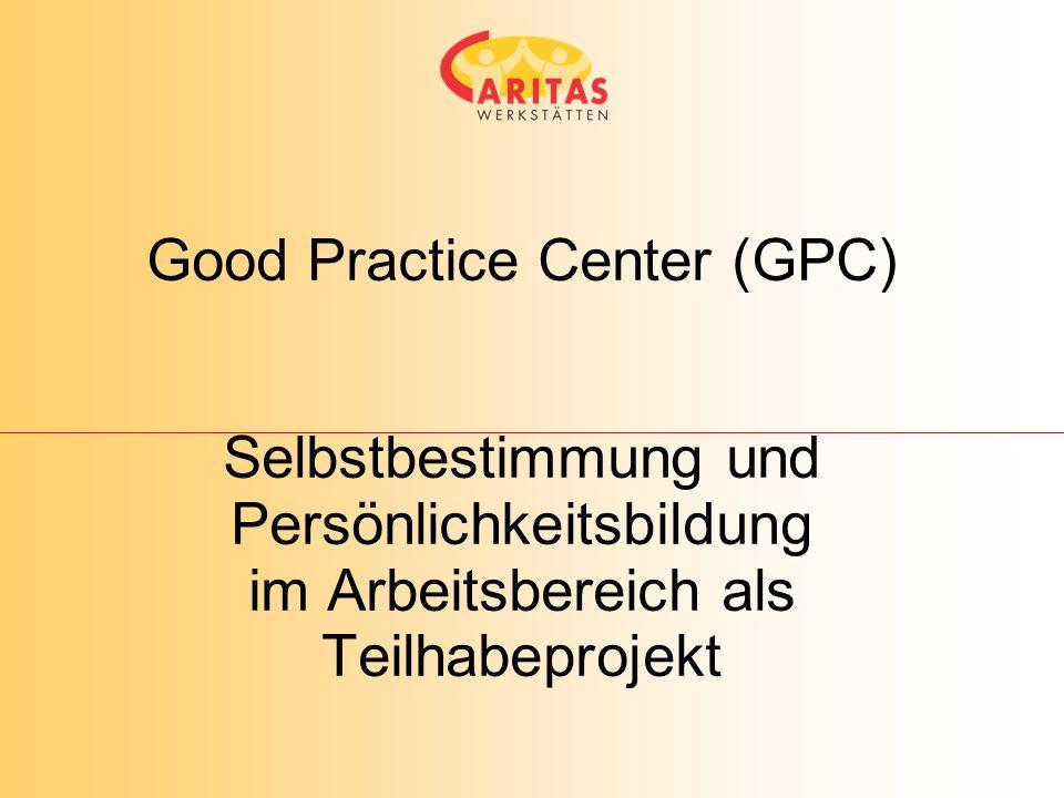 Good Practice Center (GPC) Selbstbestimmung und Persönlichkeitsbildung im Arbeitsbereich als Teilhabeprojekt