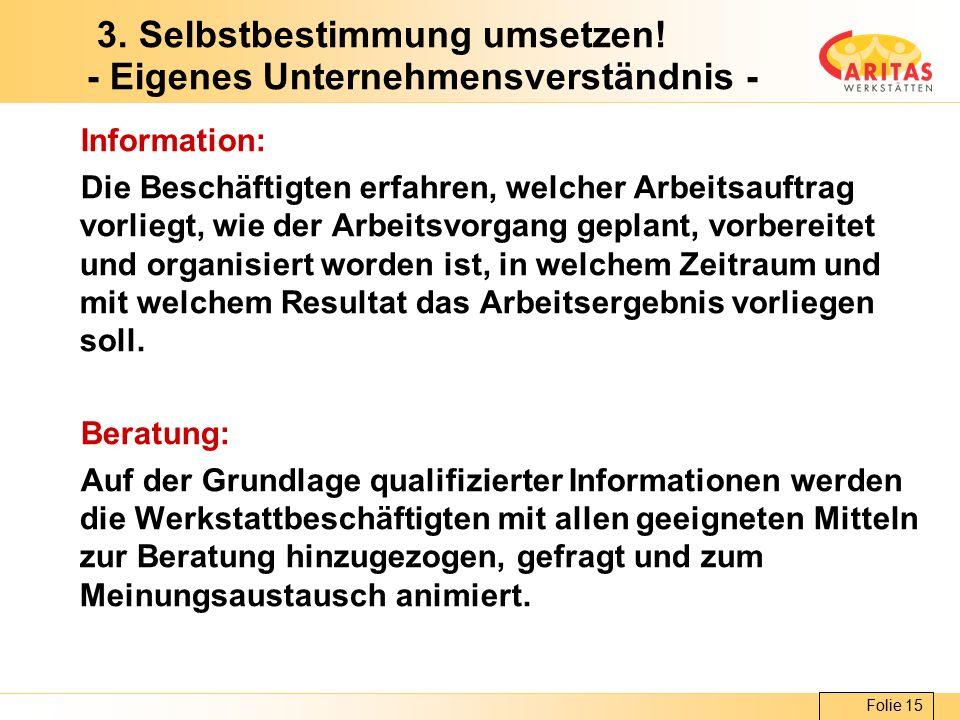 Folie 15 3. Selbstbestimmung umsetzen! - Eigenes Unternehmensverständnis - Information: Die Beschäftigten erfahren, welcher Arbeitsauftrag vorliegt, w
