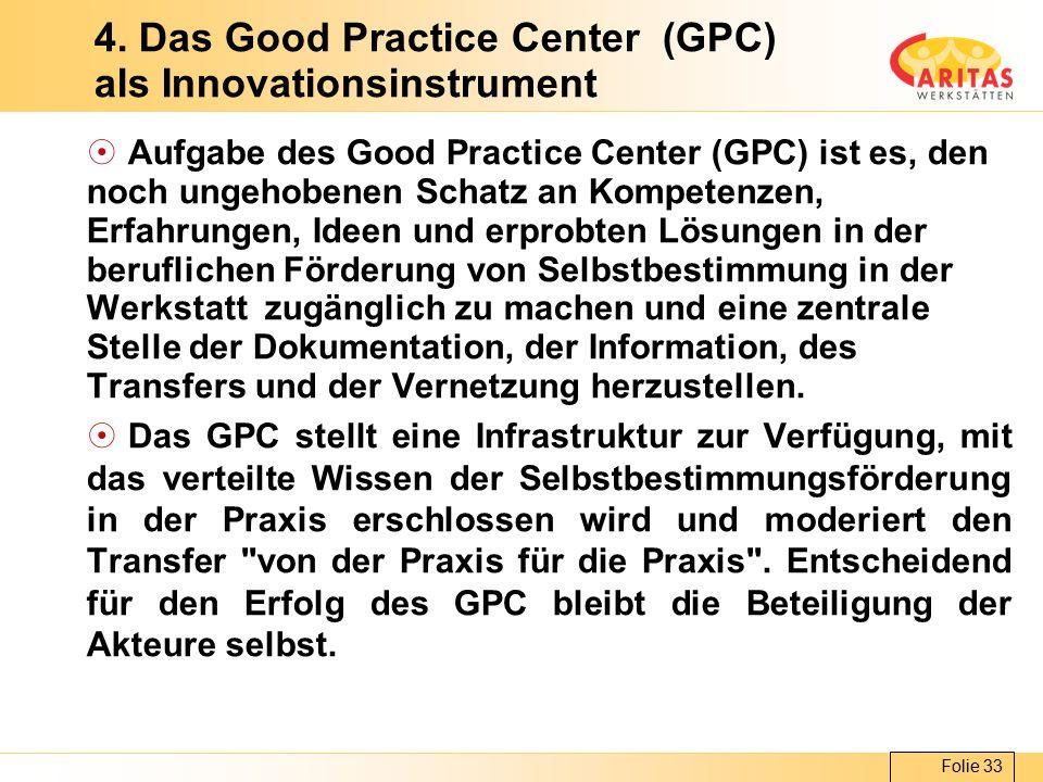 Folie 33 4. Das Good Practice Center (GPC) als Innovationsinstrument  Aufgabe des Good Practice Center (GPC) ist es, den noch ungehobenen Schatz an K