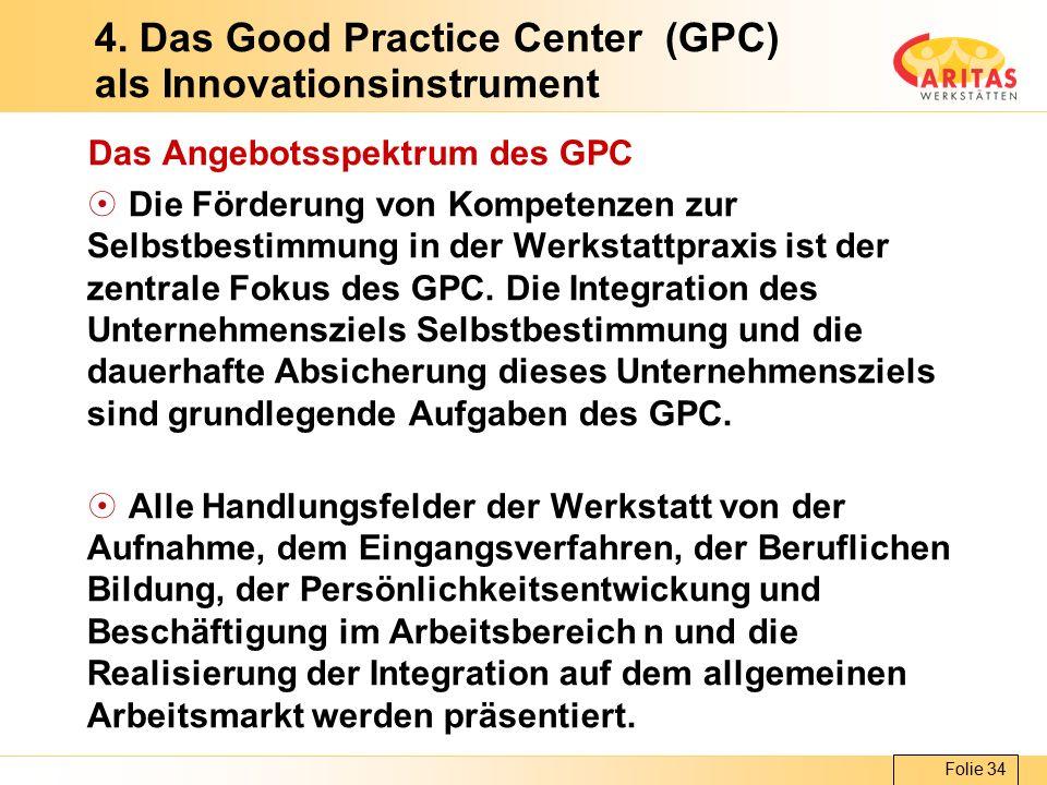 Folie 34 4. Das Good Practice Center (GPC) als Innovationsinstrument Das Angebotsspektrum des GPC  Die Förderung von Kompetenzen zur Selbstbestimmung