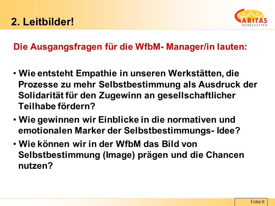 Folie 9 2. Leitbilder! Die Ausgangsfragen für die WfbM- Manager/in lauten: Wie entsteht Empathie in unseren Werkstätten, die Prozesse zu mehr Selbstbe