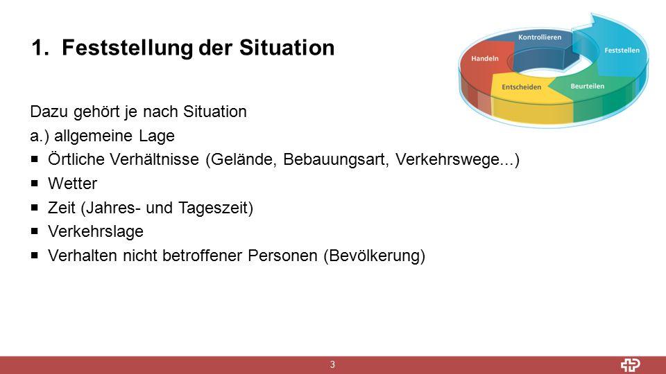 1. Feststellung der Situation 3 Dazu gehört je nach Situation a.) allgemeine Lage  Örtliche Verhältnisse (Gelände, Bebauungsart, Verkehrswege...)  W