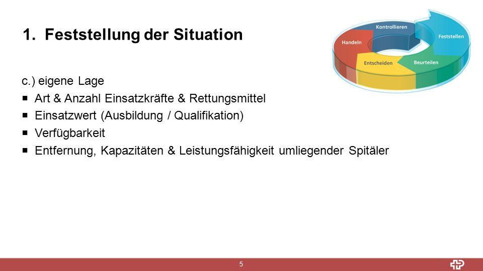 1. Feststellung der Situation 5 c.) eigene Lage  Art & Anzahl Einsatzkräfte & Rettungsmittel  Einsatzwert (Ausbildung / Qualifikation)  Verfügbarke