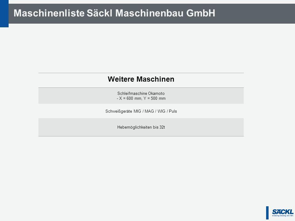 Maschinenliste Säckl Maschinenbau GmbH Weitere Maschinen Schleifmaschine Okamoto - X = 600 mm, Y = 500 mm Schweißgeräte MIG / MAG / WIG / Puls Hebemöglichkeiten bis 32t
