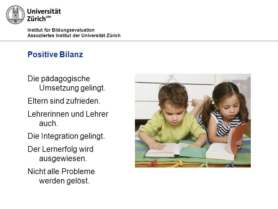 Institut für Bildungsevaluation Assoziiertes Institut der Universität Zürich Positive Bilanz Die pädagogische Umsetzung gelingt.