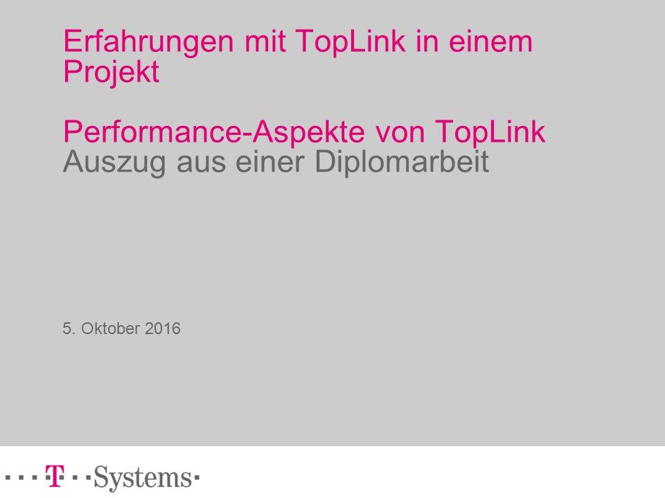 Erfahrungen mit TopLink in einem Projekt Performance-Aspekte von TopLink Auszug aus einer Diplomarbeit 5.